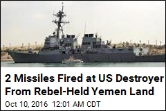 2 Missiles Fired at US Destroyer From Rebel-Held Yemen Land