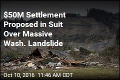 $50M Settlement Proposed in Suit Over Massive Wash. Landslide