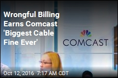 Wrongful Billing Earns Comcast 'Biggest Cable Fine Ever'