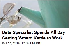 Data Specialist Spends All Day Getting 'Smart' Kettle to Work