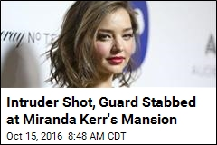 Intruder Shot, Guard Stabbed at Miranda Kerr's Mansion