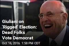 Giuliani on 'Rigged' Election: Dead Folks Vote Democrat