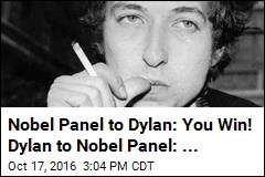 Nobel Panel to Dylan: You Win! Dylan to Nobel Panel: ...