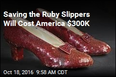 Saving the Ruby Slippers Will Cost America $300K
