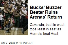 Bucks' Buzzer Beater Ruins Arenas' Return