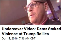 Undercover Video: Dems Stoked Violence at Trump Rallies