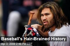 Baseball's Hair-Brained History