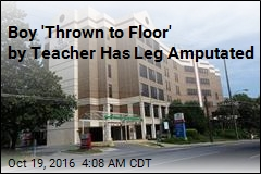 Boy 'Thrown to Floor' by Teacher Will Lose Leg