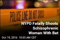 NYPD Fatally Shoots Schizophrenic Woman With Bat