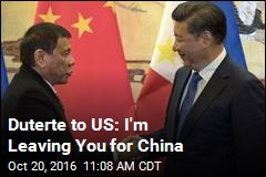 Duterte to US: I'm Leaving You for China