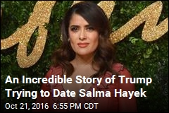 Salma Hayek Says Trump Didn't Take Her Rejection Well