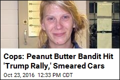 Cops: Peanut Butter Bandit Hit 'Trump Rally,' Smeared Cars