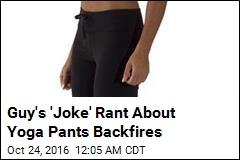 Guy's 'Joke' Rant About Yoga Pants Backfires