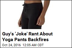 Guy's 'Joke' Rant About Yoga Pants Backfires