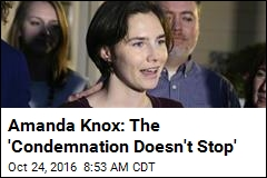 Amanda Knox: The 'Condemnation Doesn't Stop'