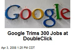 Google Trims 300 Jobs at DoubleClick