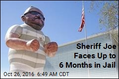Sheriff Joe Faces Up to 6 Months in Jail