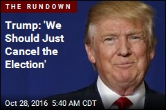 Trump: 'We Should Just Cancel the Election'