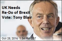 Tony Blair: Brits Should Get a Second Chance to Vote on Brexit