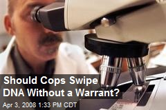 Should Cops Swipe DNA Without a Warrant?