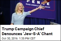 Trump Campaign Chief Denounces 'Jew-S-A' Chant