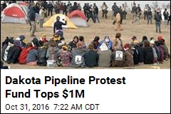 Dakota Pipeline Protest Fund Tops $1M