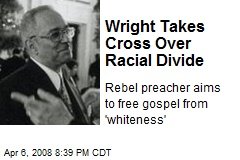 Wright Takes Cross Over Racial Divide