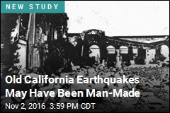 Old California Earthquakes May Have Been Man-Made
