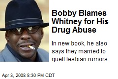 Bobby Blames Whitney for His Drug Abuse