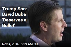 Trump Son: David Duke 'Deserves a Bullet'