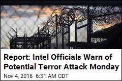 Report: Intel Officials Warn of Potential Terror Attack Monday