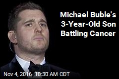 Michael Buble's 3-Year-Old Son Battling Cancer