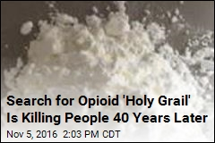 Search for Opioid 'Holy Grail' Is Killing People 40 Years Later