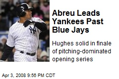 Abreu Leads Yankees Past Blue Jays