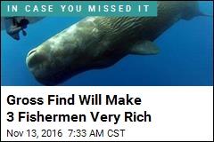 Gross Find Will Make 3 Fishermen Very Rich
