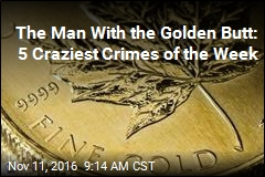 The Man With the Golden Butt: 5 Craziest Crimes of the Week