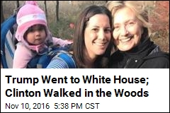 Trump Went to White House; Clinton Walked in the Woods