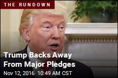 Trump Backs Away From Major Pledges