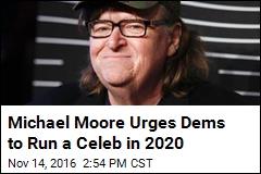 Democrats Should Run a Celeb in 2020: Michael Moore
