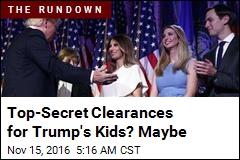 Trump 'Seeks Top-Secret Clearances for His Kids'