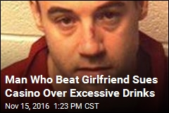 Man Who Beat Girlfriend Sues Casino Over Excessive Drinks