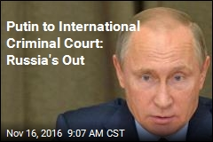 Putin to International Criminal Court: Russia's Out