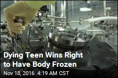 Dying Teen Wins Right to Have Body Frozen