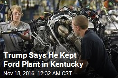 Trump Says He Kept Ford Plant in Kentucky