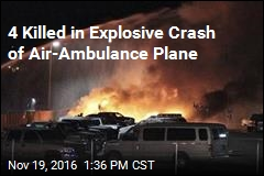 4 Killed in Explosive Crash of Air-Ambulance Plane
