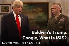Baldwin's Trump: 'Google, What Is ISIS?'
