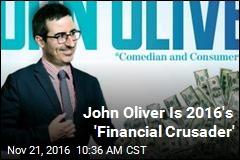 John Oliver Is 2016's 'Financial Crusader'