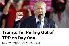 Trump: I'm Pulling Out of TPP on Day One