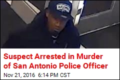 Suspect Arrested in Murder of San Antonio Police Officer