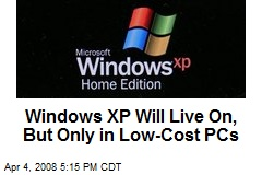 Windows XP Will Live On, But Only in Low-Cost PCs